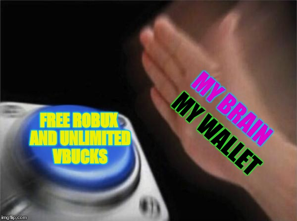 Free V Bucks And Robux Blank Nut Button Meme Imgflip
