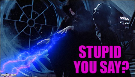STUPID YOU SAY? | made w/ Imgflip meme maker