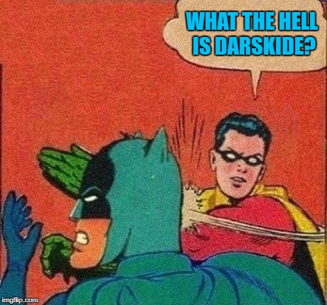 WHAT THE HELL IS DARSKIDE? | made w/ Imgflip meme maker