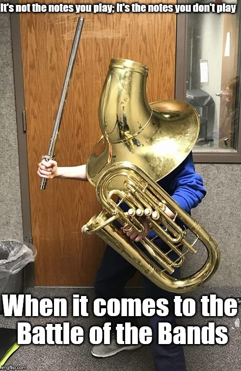 Jazz Master |  It's not the notes you play; It's the notes you don't play; When it comes to the Battle of the Bands | image tagged in band camp | made w/ Imgflip meme maker