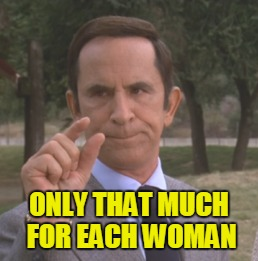 ONLY THAT MUCH FOR EACH WOMAN | made w/ Imgflip meme maker