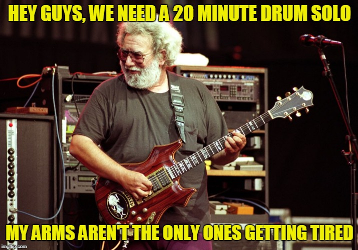 HEY GUYS, WE NEED A 20 MINUTE DRUM SOLO MY ARMS AREN'T THE ONLY ONES GETTING TIRED | made w/ Imgflip meme maker