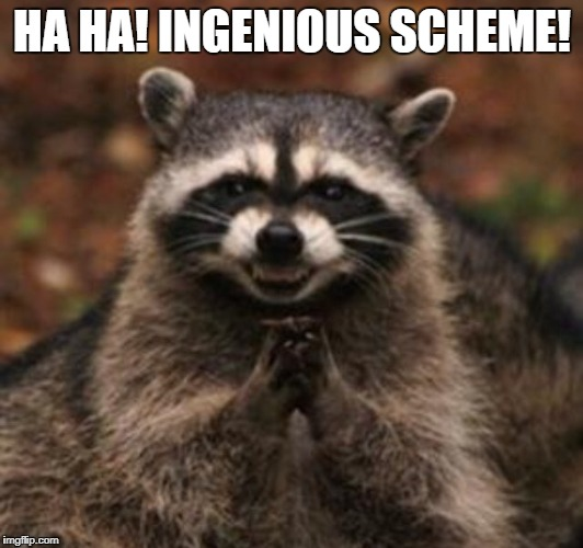 HA HA! INGENIOUS SCHEME! | made w/ Imgflip meme maker