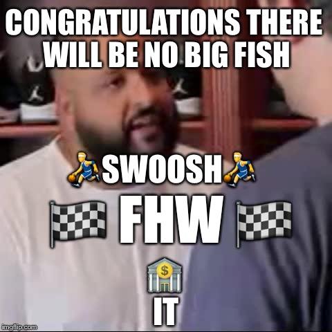 DJ Khaled You Played Yourself | CONGRATULATIONS THERE WILL BE NO BIG FISH  | image tagged in dj khaled you played yourself | made w/ Imgflip meme maker