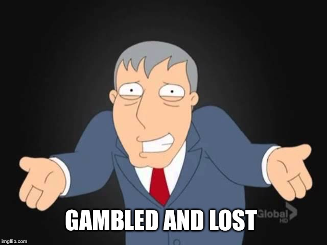 GAMBLED AND LOST | made w/ Imgflip meme maker
