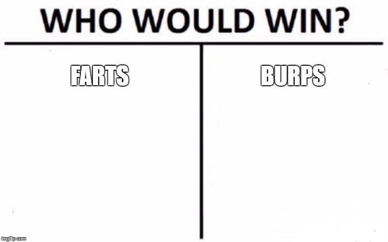 Farts or Burps? | FARTS BURPS | image tagged in memes,who would win,farts,burps,burp,fart | made w/ Imgflip meme maker
