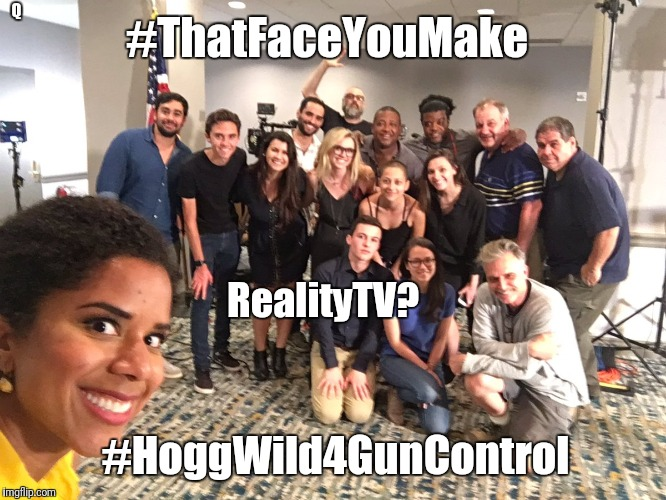 #RealityTV? #ThatFaceYouMake #HoggWild4GunControl #FakeNews #DramaClub  | #ThatFaceYouMake #HoggWild4GunControl RealityTV? Q | image tagged in that face you make when,hogan's heroes,david hogg,cnn fake news,gun control,american politics | made w/ Imgflip meme maker