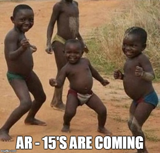 THEY ARE GETTING EXCITED  | AR - 15'S ARE COMING | image tagged in black kid dancing | made w/ Imgflip meme maker