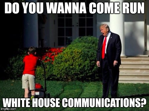 DO YOU WANNA COME RUN WHITE HOUSE COMMUNICATIONS? | image tagged in lawn boy | made w/ Imgflip meme maker