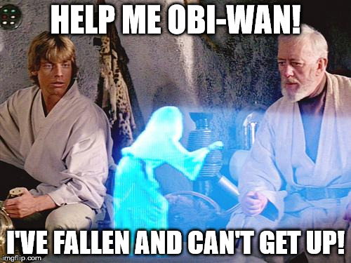 Help Me Obi Wan Kenobi | HELP ME OBI-WAN! I'VE FALLEN AND CAN'T GET UP! | image tagged in help me obi wan kenobi | made w/ Imgflip meme maker