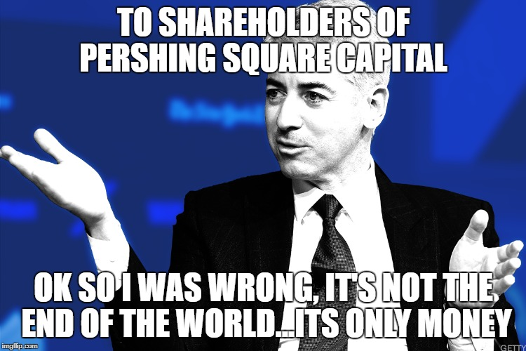 Get a Herbalife will ya | TO SHAREHOLDERS OF PERSHING SQUARE CAPITAL OK SO I WAS WRONG, IT'S NOT THE END OF THE WORLD...ITS ONLY MONEY | image tagged in investments,bill ackman,carl icahn,money,herbalife | made w/ Imgflip meme maker
