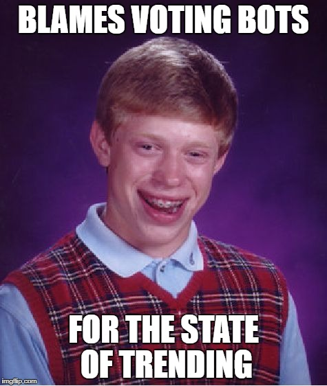Bad Luck Brian Meme | BLAMES VOTING BOTS FOR THE STATE OF TRENDING | image tagged in memes,bad luck brian | made w/ Imgflip meme maker