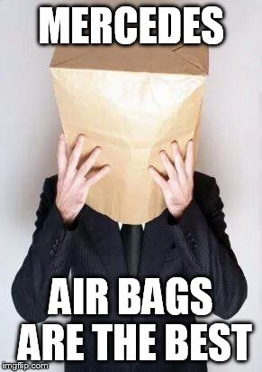 Paper Bag My Head | MERCEDES AIR BAGS ARE THE BEST | image tagged in paper bag my head | made w/ Imgflip meme maker