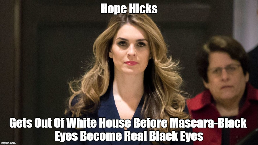 Hope Hicks Gets Out Of White House Before Mascara-Black Eyes Become Real Black Eyes | made w/ Imgflip meme maker