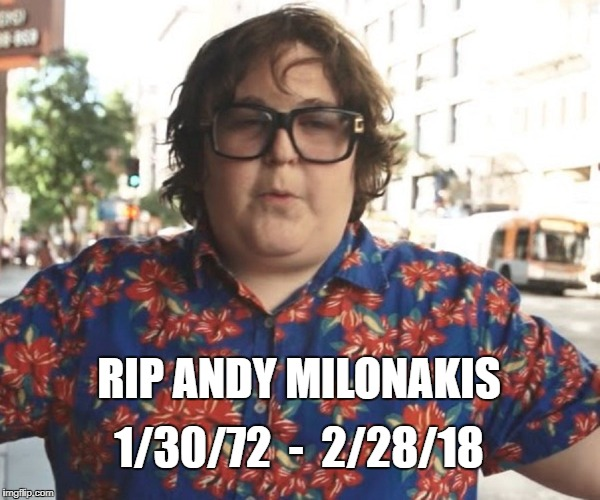 1/30/72  -  2/28/18 RIP ANDY MILONAKIS | image tagged in andy milankokaskd | made w/ Imgflip meme maker