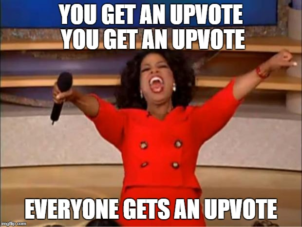 may the upvote troll be with !! | YOU GET AN UPVOTE YOU GET AN UPVOTE EVERYONE GETS AN UPVOTE | image tagged in memes,oprah you get a,ssby,upvote troll | made w/ Imgflip meme maker