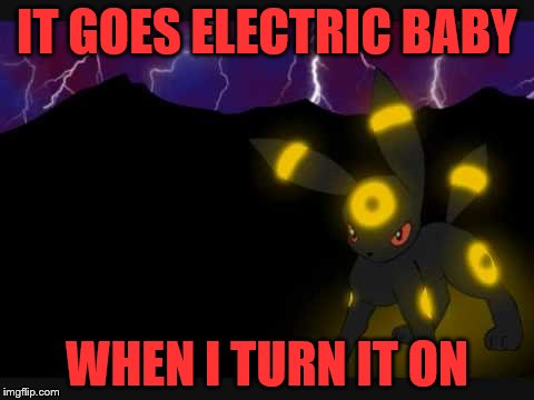 IT GOES ELECTRIC BABY WHEN I TURN IT ON | made w/ Imgflip meme maker