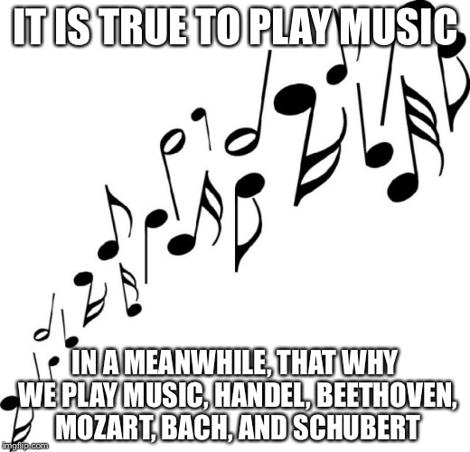 Now music of time  | IT IS TRUE TO PLAY MUSIC IN A MEANWHILE, THAT WHY WE PLAY MUSIC, HANDEL, BEETHOVEN, MOZART, BACH, AND SCHUBERT | image tagged in symphony,hurry,charlie brown football,afternoon music,clef | made w/ Imgflip meme maker