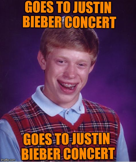 Bad Luck Brian Meme | GOES TO JUSTIN BIEBER CONCERT GOES TO JUSTIN BIEBER CONCERT | image tagged in memes,bad luck brian | made w/ Imgflip meme maker