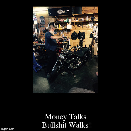 Money Talks Bullshit Walks! | image tagged in funny,demotivationals | made w/ Imgflip demotivational maker