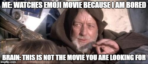 These Arent The Droids You Were Looking For | ME: WATCHES EMOJI MOVIE BECAUSE I AM BORED BRAIN: THIS IS NOT THE MOVIE YOU ARE LOOKING FOR | image tagged in memes,these arent the droids you were looking for | made w/ Imgflip meme maker