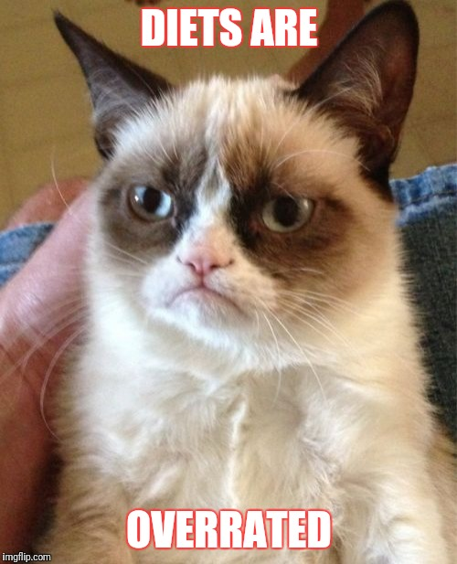 Grumpy Cat Meme | DIETS ARE OVERRATED | image tagged in memes,grumpy cat | made w/ Imgflip meme maker