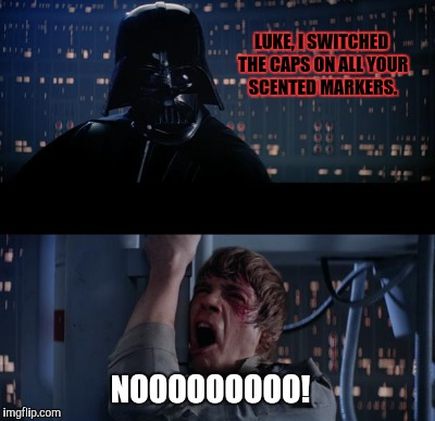 NOOOOOOOOO! LUKE, I SWITCHED THE CAPS ON ALL YOUR SCENTED MARKERS. | made w/ Imgflip meme maker