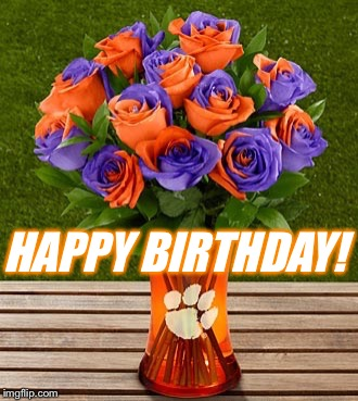 HAPPY BIRTHDAY! | image tagged in clemson birthday | made w/ Imgflip meme maker