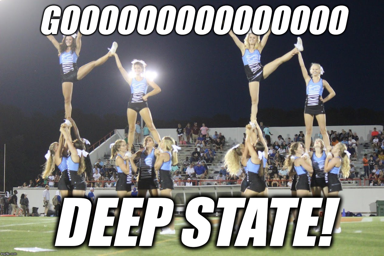 Gooooooo DEEP STATE! | GOOOOOOOOOOOOOOO DEEP STATE! | image tagged in hoggard cheerleaders cheering,go deep state,deep state,cheerleaders,hoggard,cheer | made w/ Imgflip meme maker