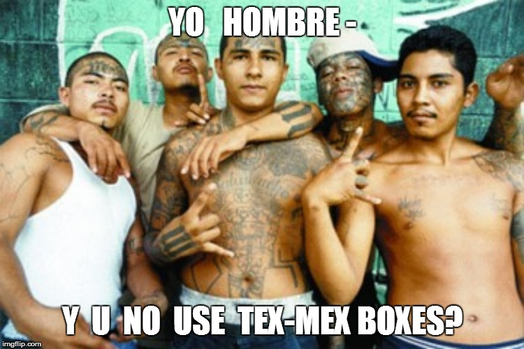 YO   HOMBRE - Y  U  NO  USE  TEX-MEX BOXES? | made w/ Imgflip meme maker