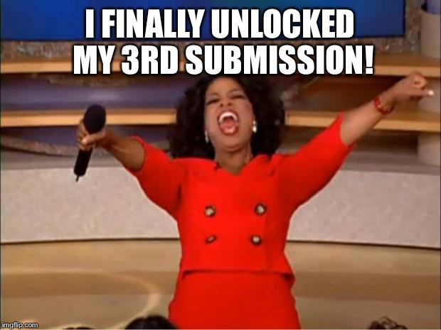 I'm not very active anymore with making memes, but hey! | I FINALLY UNLOCKED MY 3RD SUBMISSION! | image tagged in memes,oprah you get a | made w/ Imgflip meme maker
