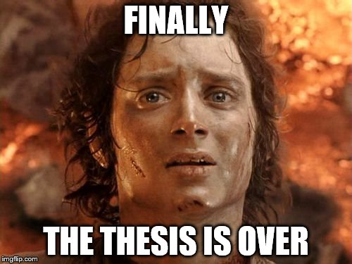 Its Finally Over | FINALLY THE THESIS IS OVER | image tagged in memes,its finally over | made w/ Imgflip meme maker