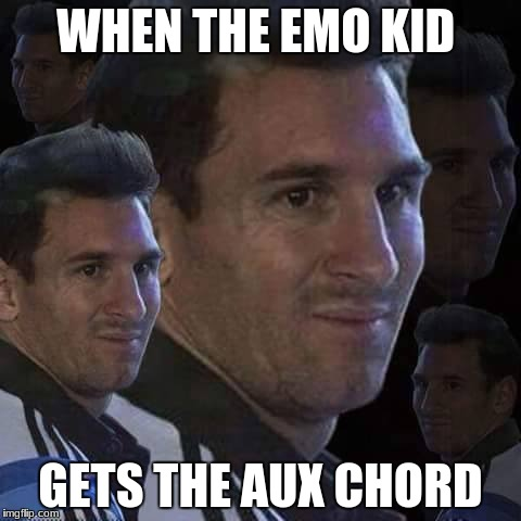 Messi trollo | WHEN THE EMO KID GETS THE AUX CHORD | image tagged in messi trollo | made w/ Imgflip meme maker