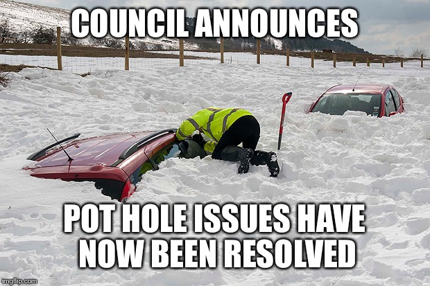 U.K. Weather saves council fortune | COUNCIL ANNOUNCES POT HOLE ISSUES HAVE NOW BEEN RESOLVED | image tagged in car buried in snow,snow,pothole,city council | made w/ Imgflip meme maker