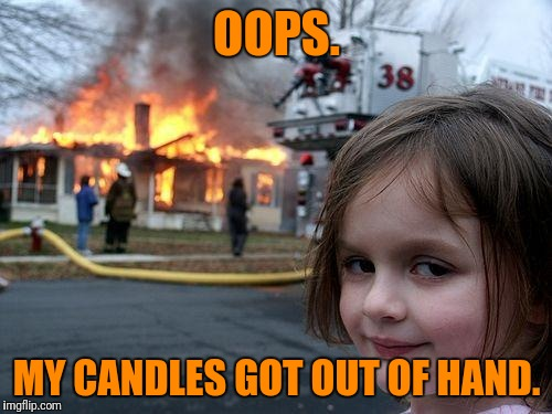 Disaster Girl Meme | OOPS. MY CANDLES GOT OUT OF HAND. | image tagged in memes,disaster girl | made w/ Imgflip meme maker