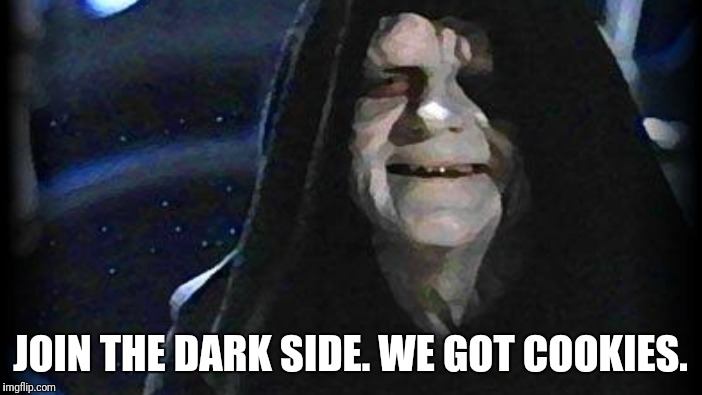 JOIN THE DARK SIDE. WE GOT COOKIES. | made w/ Imgflip meme maker