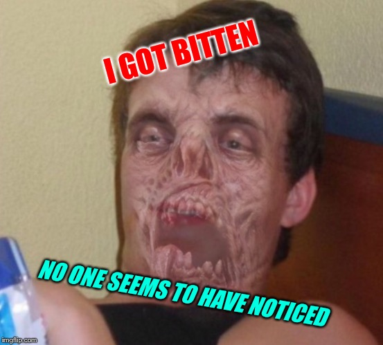 I GOT BITTEN NO ONE SEEMS TO HAVE NOTICED | made w/ Imgflip meme maker