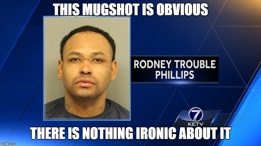 What Irony Is Not | THIS MUGSHOT IS OBVIOUS THERE IS NOTHING IRONIC ABOUT IT | image tagged in irony,ironic,obvious,mugshot,news,crime | made w/ Imgflip meme maker