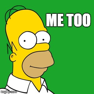 homer | ME TOO | image tagged in homer | made w/ Imgflip meme maker
