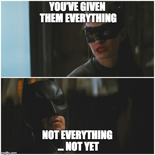 Image result for batman you've given them everything