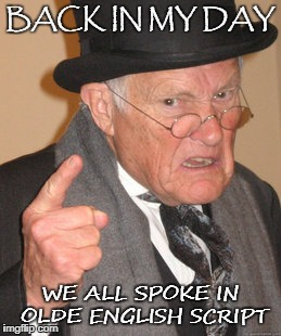 BACK IN MY DAY WE ALL SPOKE IN OLDE ENGLISH SCRIPT | made w/ Imgflip meme maker