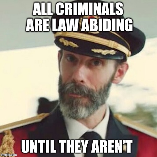 And babies aren't born wi5 murder in their hearts.  | ALL CRIMINALS ARE LAW ABIDING UNTIL THEY AREN'T | image tagged in captain obvious,criminals,law and order,gun laws,memes | made w/ Imgflip meme maker