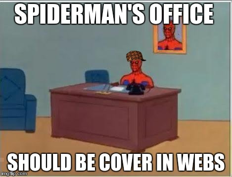 Spiderman Computer Desk Meme | SPIDERMAN'S OFFICE SHOULD BE COVER IN WEBS | image tagged in memes,spiderman computer desk,spiderman,scumbag | made w/ Imgflip meme maker