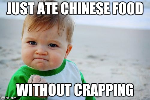 Success Kid Original Meme | JUST ATE CHINESE FOOD WITHOUT CRAPPING | image tagged in memes,success kid original | made w/ Imgflip meme maker