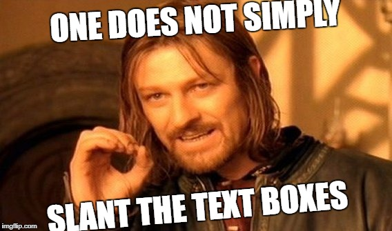 One Does Not Simply Meme | ONE DOES NOT SIMPLY SLANT THE TEXT BOXES | image tagged in memes,one does not simply | made w/ Imgflip meme maker