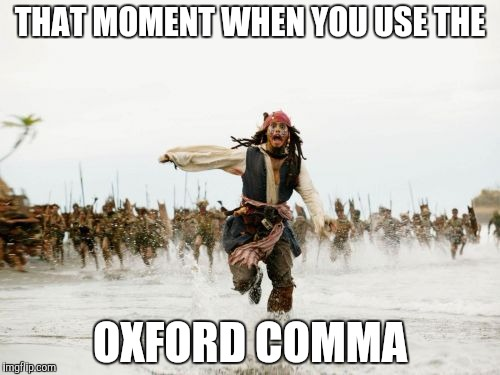 Jack Sparrow Being Chased Meme | THAT MOMENT WHEN YOU USE THE OXFORD COMMA | image tagged in memes,jack sparrow being chased,grammar | made w/ Imgflip meme maker