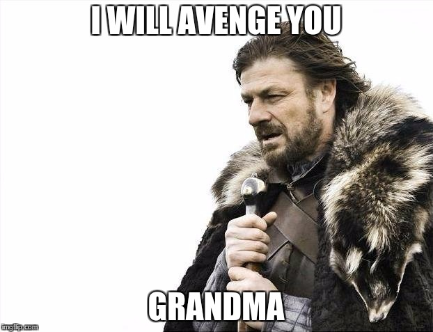 Brace Yourselves X is Coming Meme | I WILL AVENGE YOU GRANDMA | image tagged in memes,brace yourselves x is coming | made w/ Imgflip meme maker