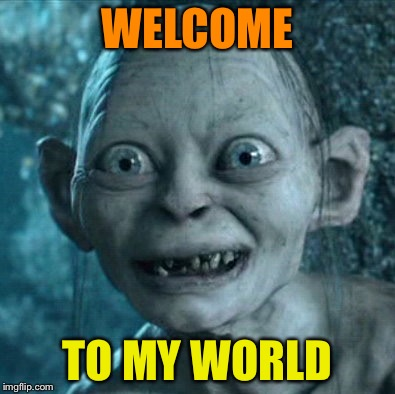 WELCOME TO MY WORLD | made w/ Imgflip meme maker