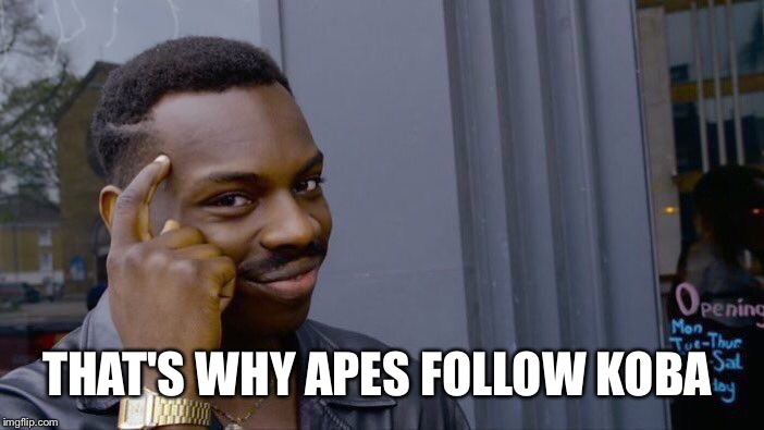 Roll Safe Think About It Meme | THAT'S WHY APES FOLLOW KOBA | image tagged in memes,roll safe think about it | made w/ Imgflip meme maker