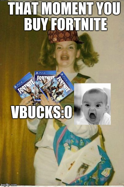 fortnite | THAT MOMENT YOU BUY FORTNITE VBUCKS:0 | image tagged in fortnite,scumbag | made w/ Imgflip meme maker